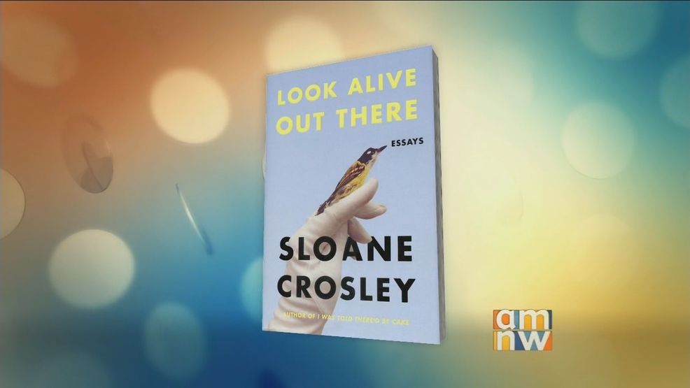 "Sloane Crosley: ""Look Alive Out There"""