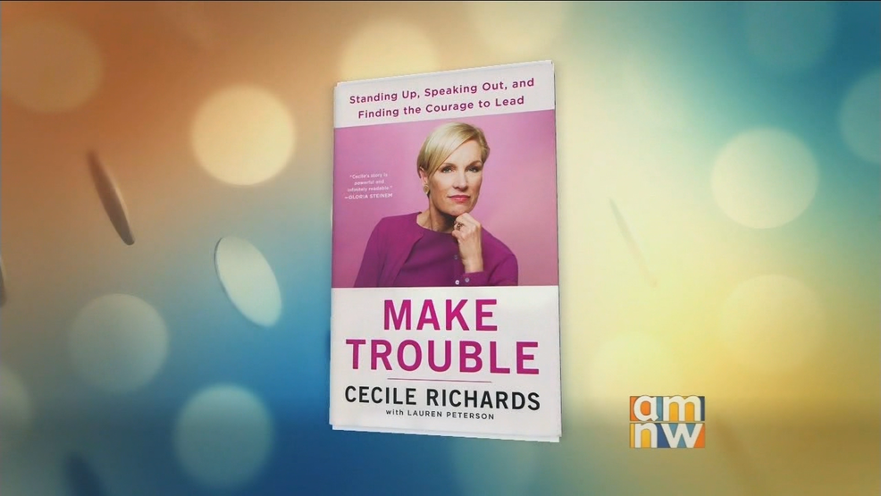 "Cecile Richards: ""Make Trouble"""